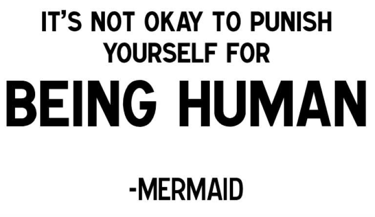 it's not okay to punish yourself for being humam